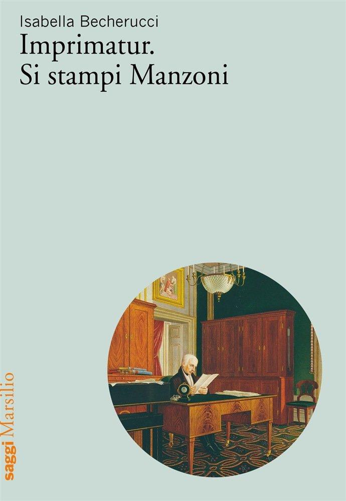 """""""Imprimatur. Si stampi Manzoni"""" di Isabella Becherucci"""