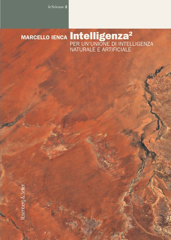 """Intelligenza^2. Per un'unione di intelligenza naturale e artificiale"" di Marcello Ienca"