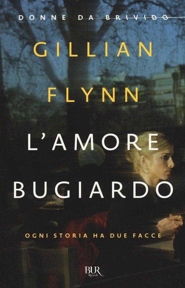 """""""L'amore bugiardo"""" di Gillian Flynn: riassunto trama e recensione"""