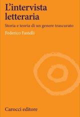 """""""L'intervista letteraria. Storia e teoria di un genere trascurato"""" di Federico Fastelli"""