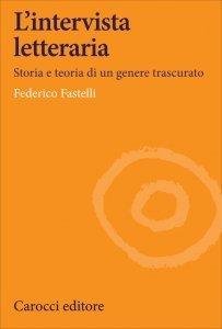 L'intervista letteraria. Storia e teoria di un genere trascurato, Federico Fastelli