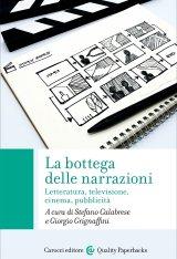 """""""La bottega delle narrazioni. Letteratura, televisione, cinema, pubblicità"""" a cura di Giorgio Grignaffini e Stefano Calabrese"""