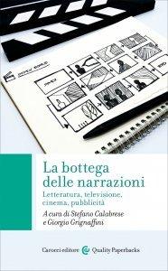La bottega delle narrazioni. Letteratura, televisione, cinema, pubblicità, Giorgio Grignaffini, Stefano Calabrese