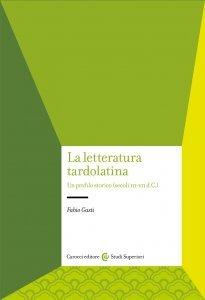 La letteratura tardolatina. Un profilo storico (secoli III-VII d.C.), Fabio Gasti