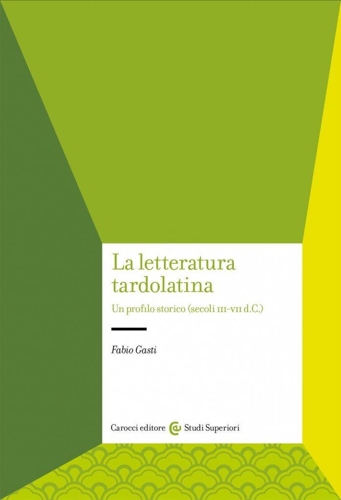 """""""La letteratura tardolatina. Un profilo storico (secoli III-VII d.C.)"""" di Fabio Gasti"""