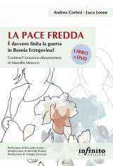 """""""La pace fredda. È davvero finita la guerra in Bosnia Erzegovina?"""" di Luca Leone e Andrea Cortesi"""
