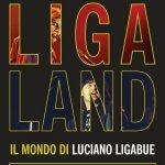 """""""Ligaland. Il mondo di Luciano Ligabue"""" di Vanni Codeluppi"""