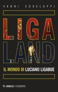 Ligaland. Il mondo di Luciano Ligabue, Vanni Codeluppi