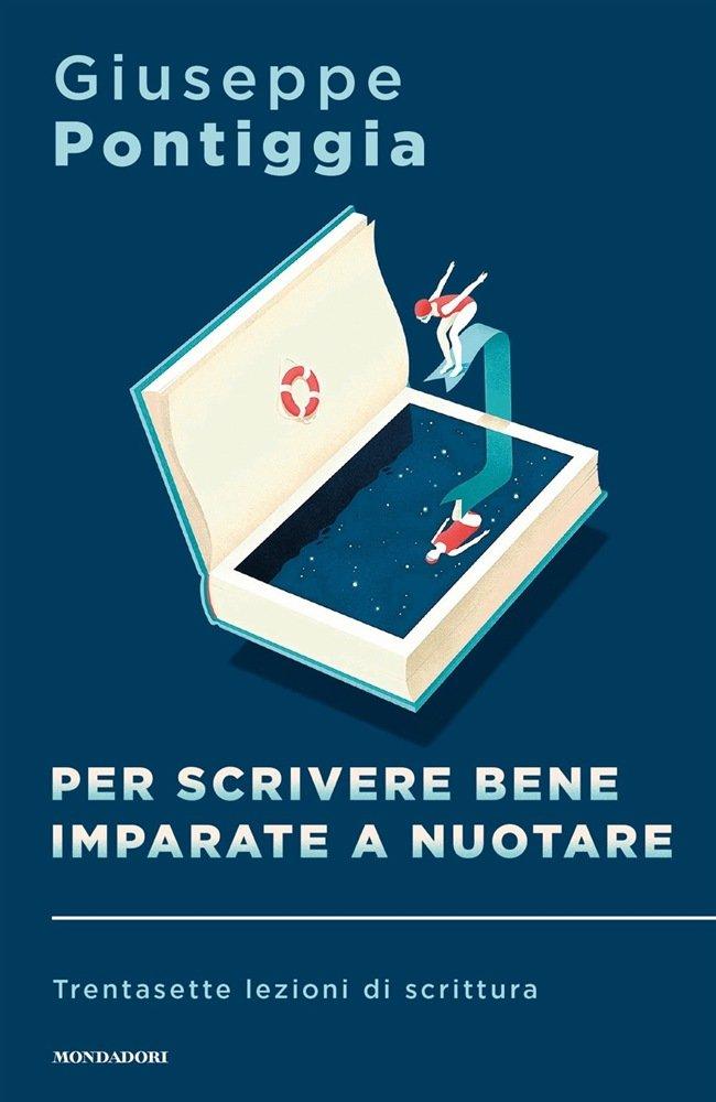 """""""Per scrivere bene imparate a nuotare. Trentasette lezioni di scrittura"""" di Giuseppe Pontiggia"""
