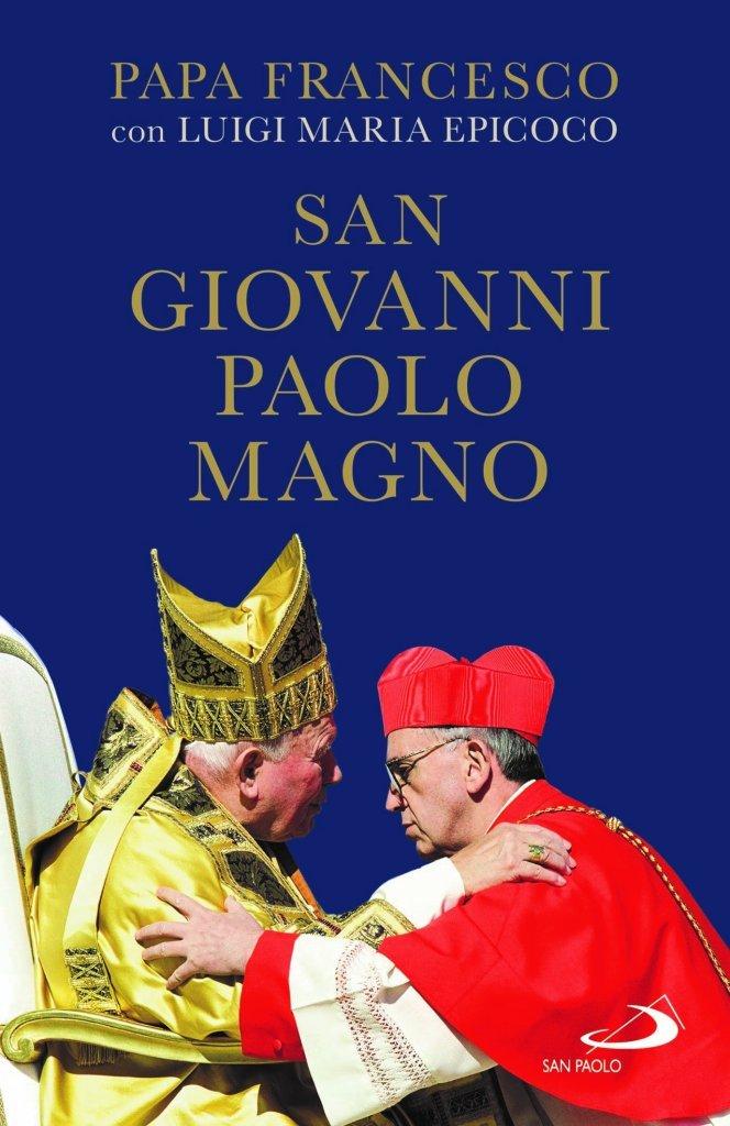 """San Giovanni Paolo Magno"" di Papa Francesco con Luigi Maria Epicoco"