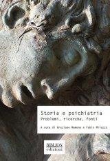 """""""Storia e psichiatria. Problemi, ricerche, fonti"""" a cura di Fabio Milazzo e Graziano Mamone"""