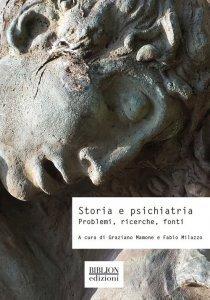 Storia e psichiatria. Problemi, ricerche, fonti, Fabio Milazzo, Graziano Mamone