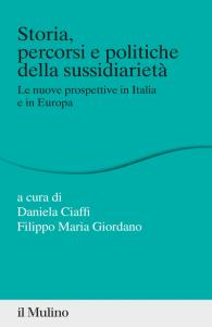 Storia, percorsi e politiche della sussidiarietà. Le nuove prospettive in Italia e in Europa, Daniela Ciaffi, Filippo Maria Giordano