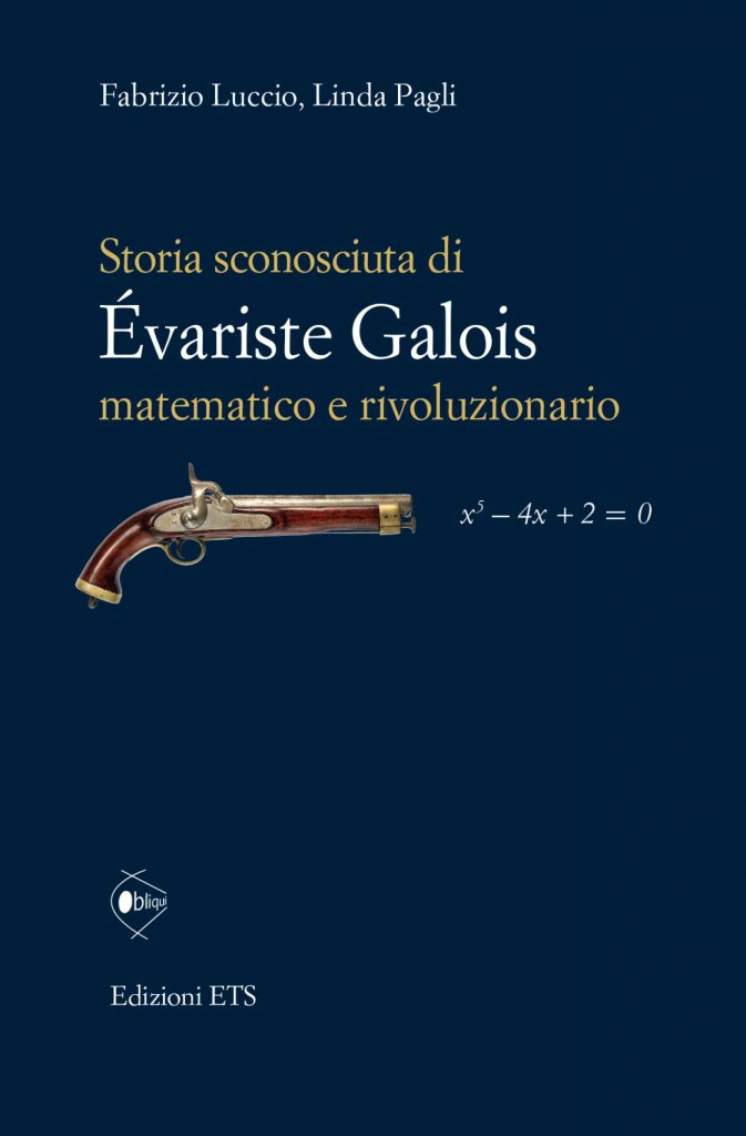 """""""Storia sconosciuta di Évariste Galois matematico e rivoluzionario"""" di Linda Pagli e Fabrizio Luccio"""