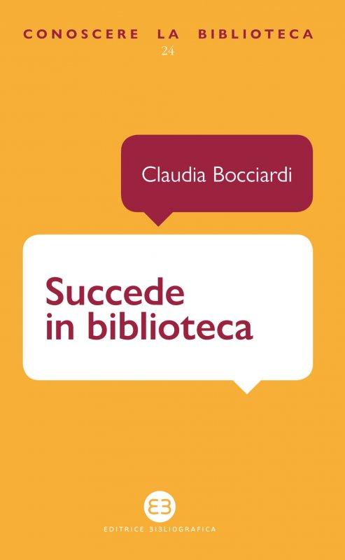 """""""Succede in biblioteca.Pillole di umorismo bibliotecario tra realtà e immaginazione"""" di Claudia Bocciardi"""