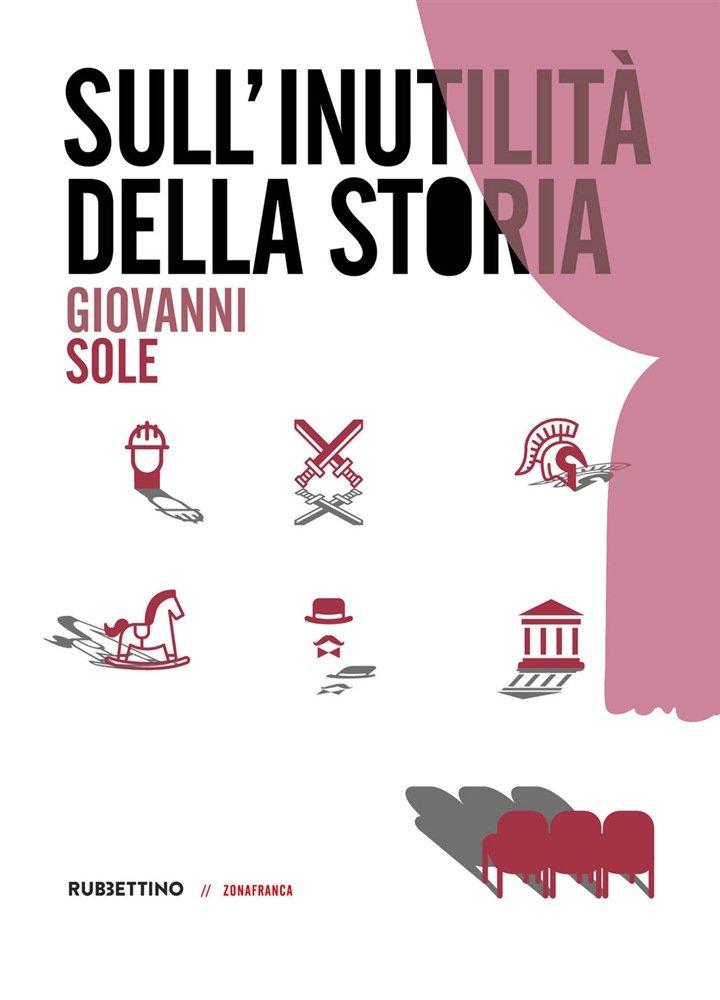 """""""Sull'inutilità della storia"""" di Giovanni Sole"""