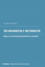 """""""Tra Washington e Westminster. Modelli di costituzionalismo democratico a confronto"""" di Valerio Fabbrizi"""
