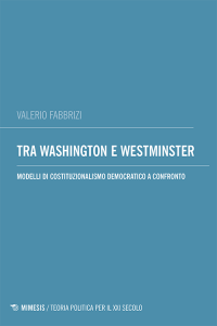 Tra Washington e Westminster. Modelli di costituzionalismo democratico a confronto, Valerio Fabbrizi