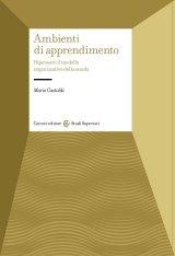 """""""Ambienti di apprendimento. Ripensare il modello organizzativo della scuola"""" di Mario Castoldi"""