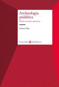 Archeologia pubblica. Metodi, tecniche, esperienze, Giuliano Volpe