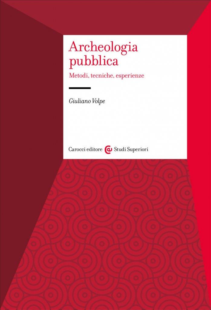 """""""Archeologia pubblica. Metodi, tecniche, esperienze"""" di Giuliano Volpe"""