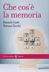 """""""Che cos'è la memoria"""" di Daniele Gatti e Tomaso Vecchi"""