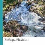 """""""Ecologia Fluviale"""" di Stefano Fenoglio, Tiziano Bo, Francesca Bona, Luca Ridolfi, Riccardo Vesipa e Pierluigi Viaroli"""