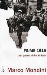 Fiume 1919. Una guerra civile italiana, Marco Mondini