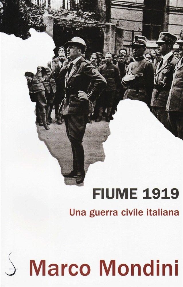 """""""Fiume 1919. Una guerra civile italiana"""" di Marco Mondini"""
