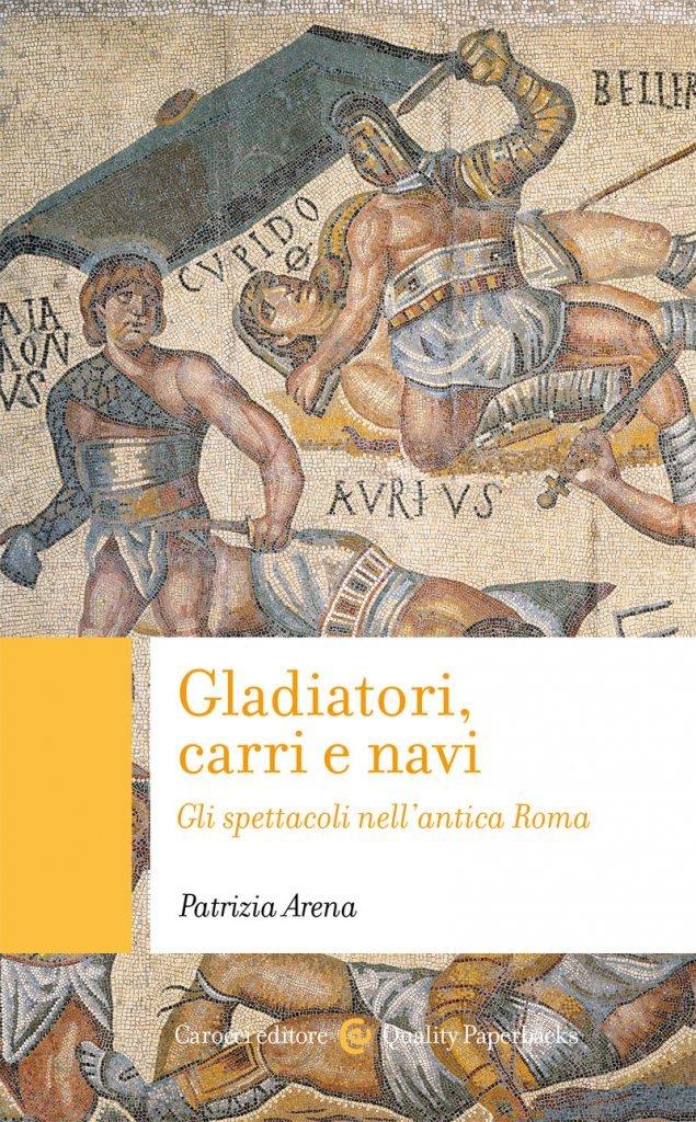 """""""Gladiatori, carri e navi. Gli spettacoli nell'antica Roma"""" di Patrizia Arena"""