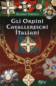 Gli Ordini Cavallereschi Italiani. I sistemi premiali conferiti e riconosciuti dalla Repubblica Italiana, Alessio Varisco