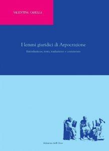 I lemmi giuridici di Arpocrazione. Introduzione, testo, traduzione e commento, Valentina Casella