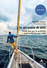 """""""In un mare di dati. Quali dati per le politiche, quali politiche per i dati"""" di Giovanni Azzone e Francesco Caio"""
