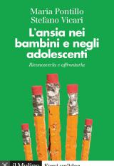 """""""L'ansia nei bambini e negli adolescenti. Riconoscerla e affrontarla"""" di Maria Pontillo e Stefano Vicari"""