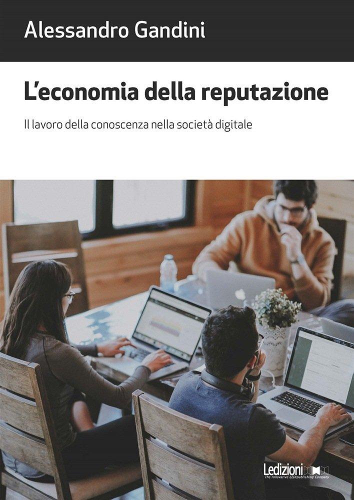 """""""L'economia della reputazione. Il lavoro della conoscenza nella società digitale"""" di Alessandro Gandini"""