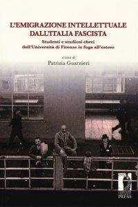L'emigrazione intellettuale dall'Italia fascista, Patrizia Guarnieri