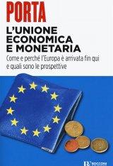 """""""L'Unione economica e monetaria. Come e perché l'Europa è arrivata fin qui e quali sono le prospettive"""" di Angelo Porta"""