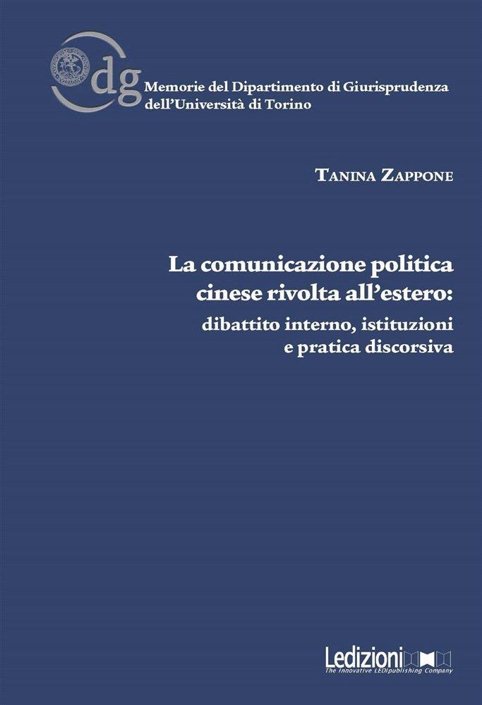 """""""La comunicazione politica cinese rivolta all'estero. Dibattito interno,istituzioni e pratica discorsiva"""" di Tanina Zappone"""