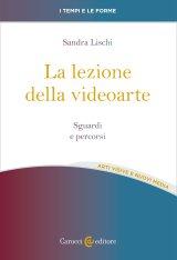 """""""La lezione della videoarte. Sguardi e percorsi"""" di Sandra Lischi"""