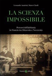 La scienza impossibile.Percorsi dell'alchimia in Francia tra Ottocento e Novecento, Leonardo Anatrini, Marco Ciardi