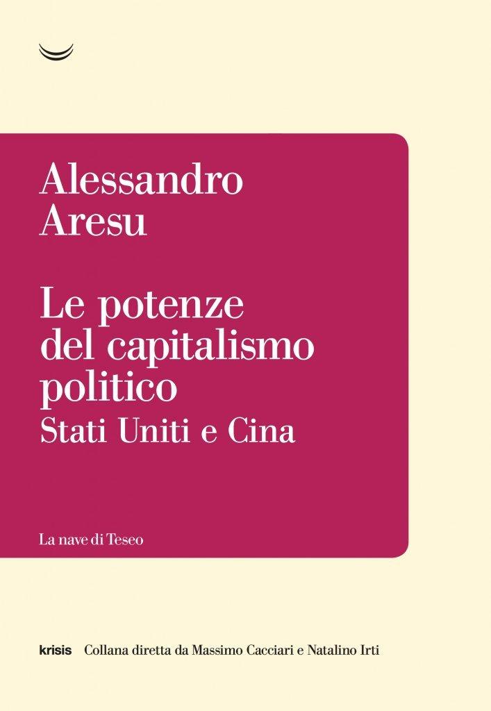 """""""Le potenze del capitalismo politico. Stati Uniti e Cina"""" di Alessandro Aresu"""