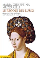 """""""Le regole del lusso. Apparenza e vita quotidiana dal Medioevo all'Età moderna"""" di Maria Giuseppina Muzzarelli"""