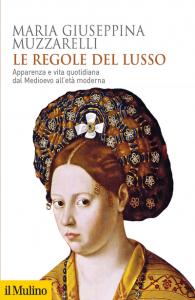 Le regole del lusso. Apparenza e vita quotidiana dal Medioevo all'Età moderna, Maria Giuseppina Muzzarelli
