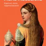 """""""Maria Maddalena. Equivoci, storie, rappresentazioni"""" di Adriana Valerio"""