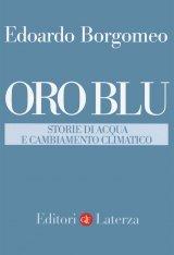 """""""Oro blu. Storie di acqua e cambiamento climatico"""" di Edoardo Borgomeo"""