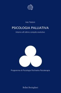 Psicologia palliativa. Intorno all'ultimo compito evolutivo, Ines Testoni