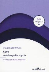 """""""Saffo. Autobiografia segreta. Confessioni di una poetessa"""" di Franco Montanari"""