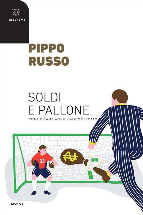 """""""Soldi e pallone. Come è cambiato il calciomercato"""" di Pippo Russo"""