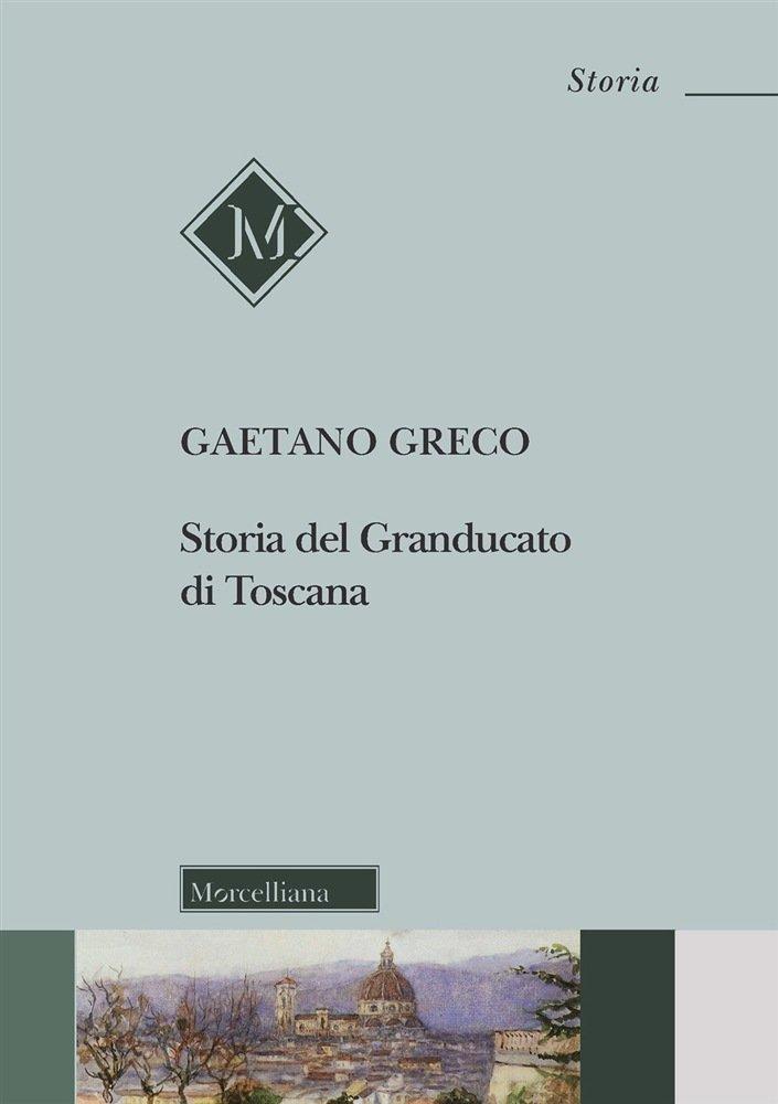 """""""Storia del Granducato di Toscana"""" di Gaetano Greco"""