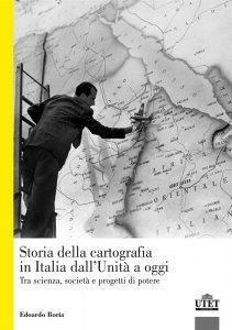 Storia della cartografia in Italia dall'Unità a oggi. Tra scienza, società e progetti di potere, Edoardo Boria